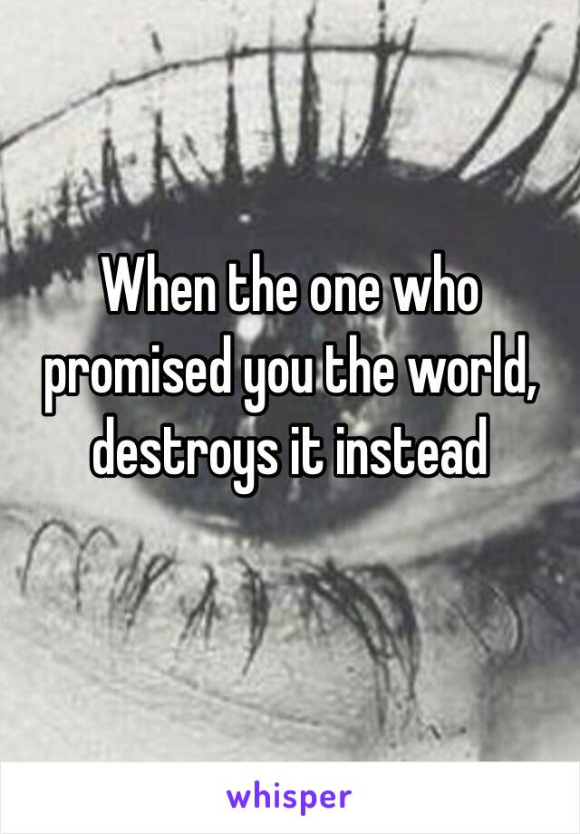 When the one who promised you the world, destroys it instead