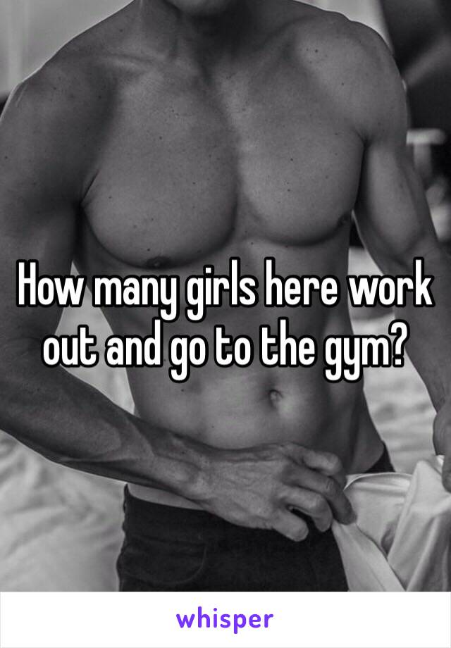 How many girls here work out and go to the gym?