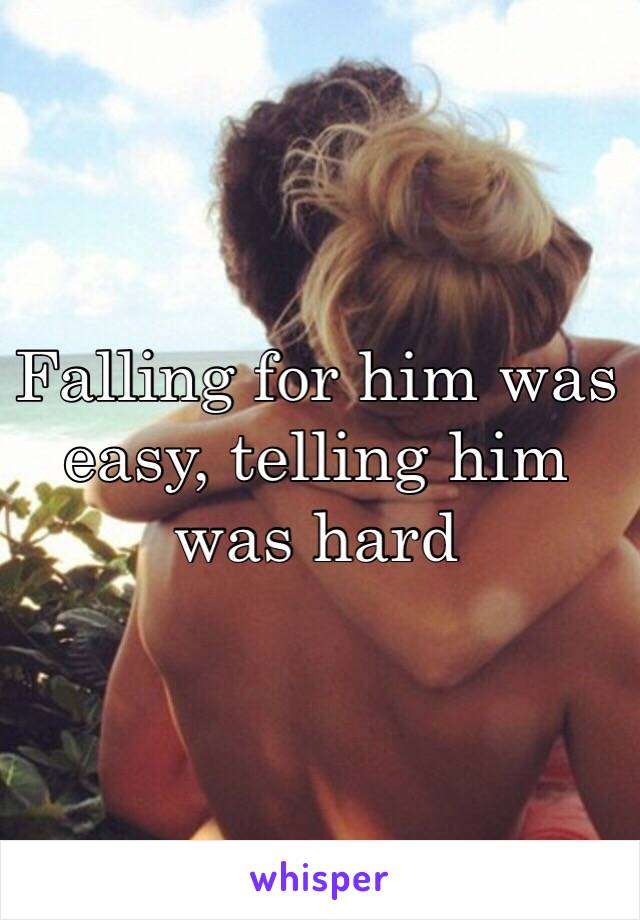 Falling for him was easy, telling him was hard