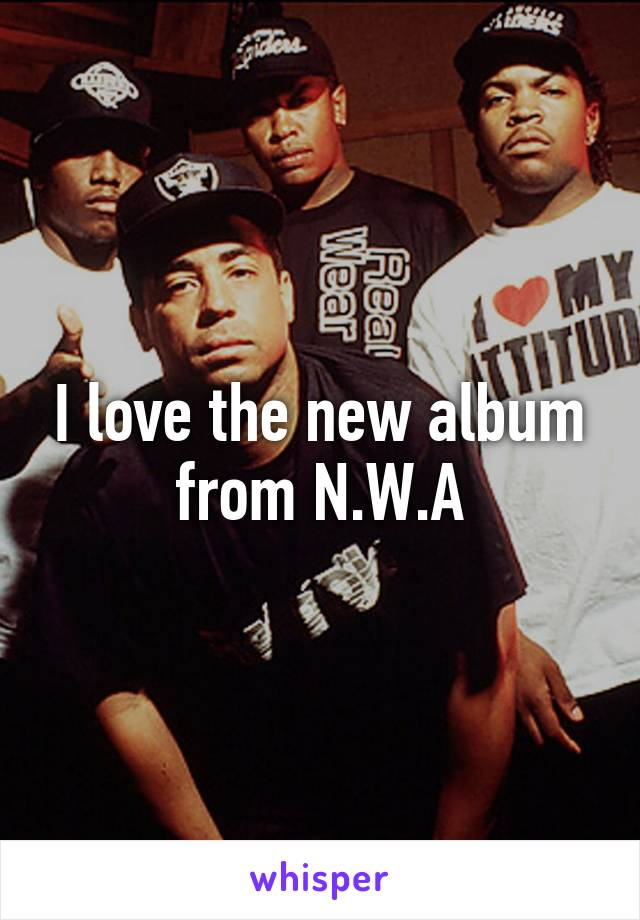 I love the new album from N.W.A