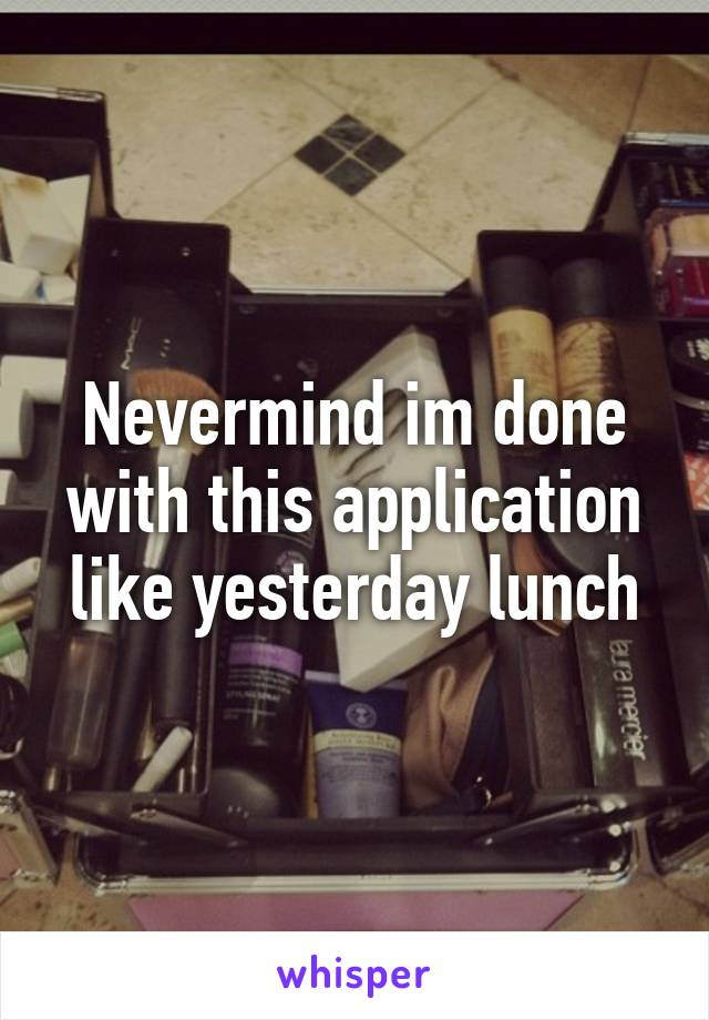 Nevermind im done with this application like yesterday lunch