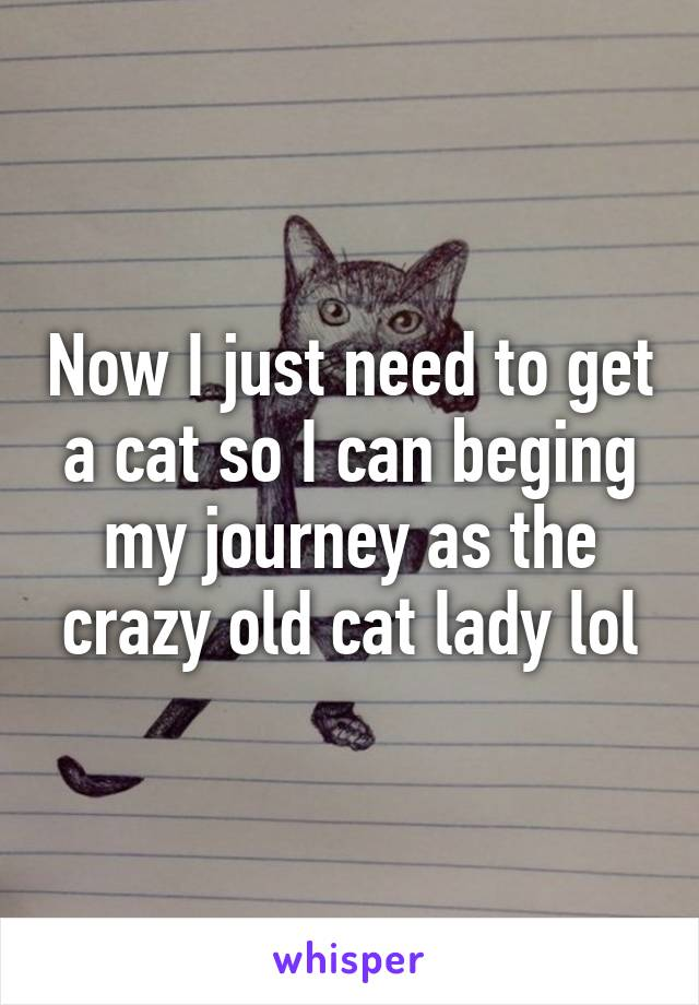 Now I just need to get a cat so I can beging my journey as the crazy old cat lady lol