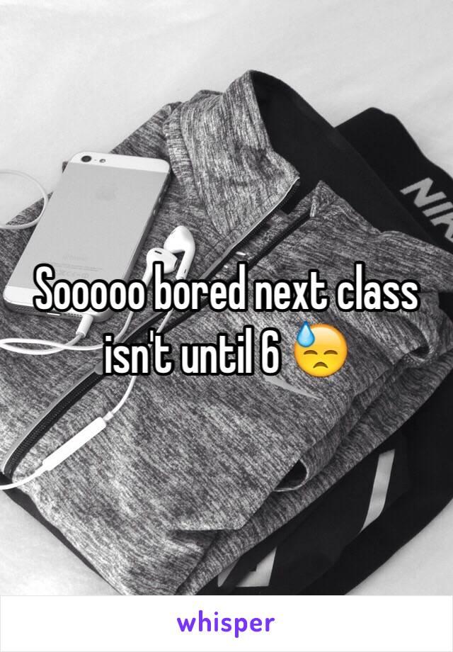 Sooooo bored next class isn't until 6 😓
