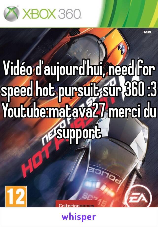 Vidéo d'aujourd'hui, need for speed hot pursuit sur 360 :3 Youtube:matava27 merci du support