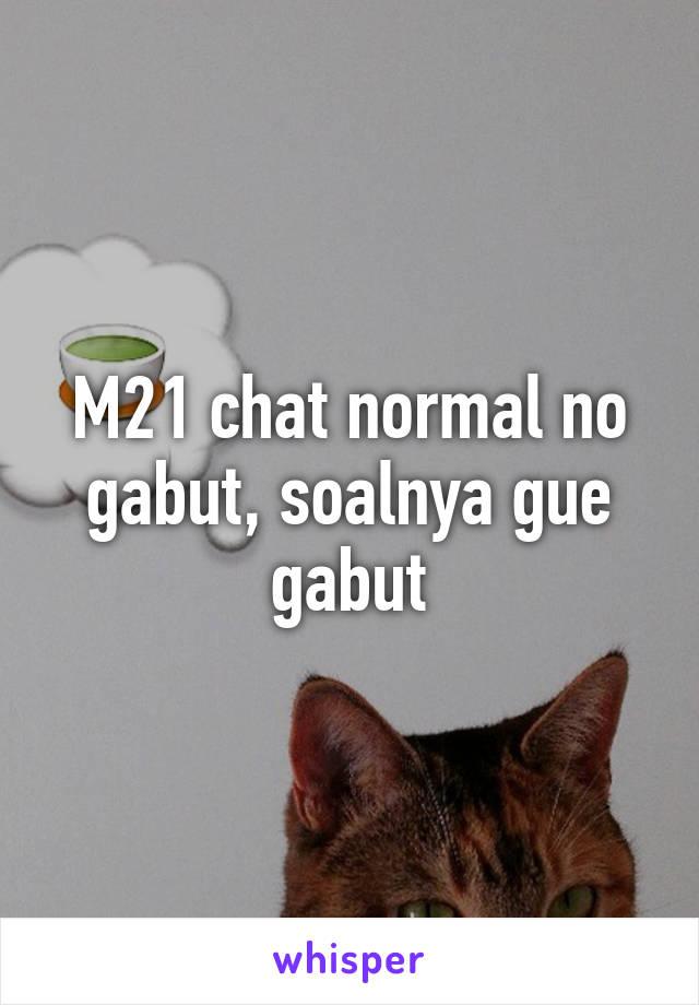 M21 chat normal no gabut, soalnya gue gabut