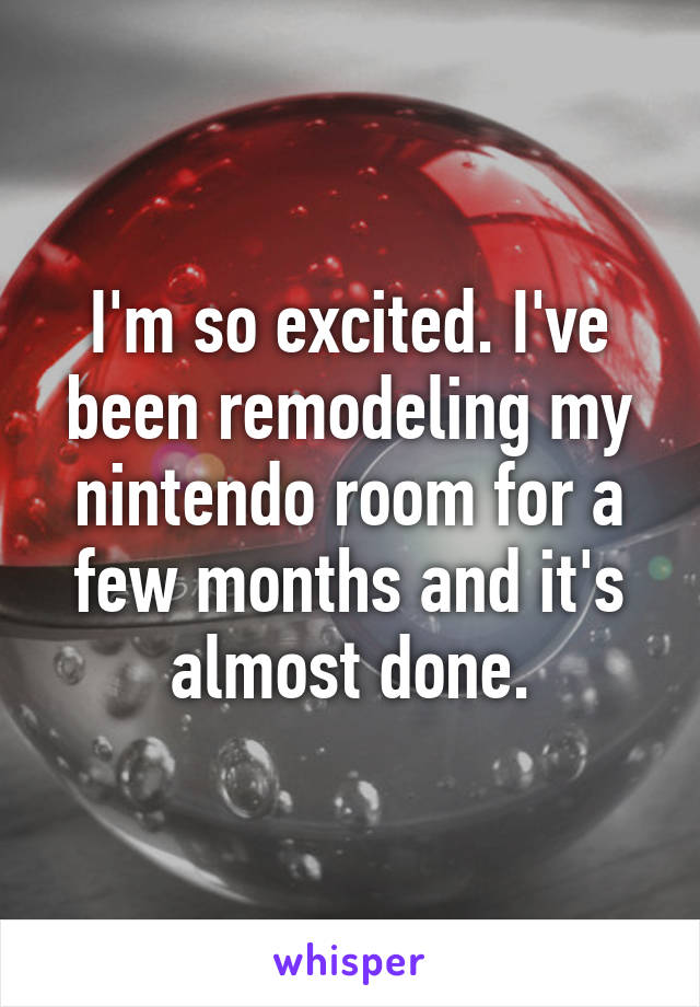 I'm so excited. I've been remodeling my nintendo room for a few months and it's almost done.