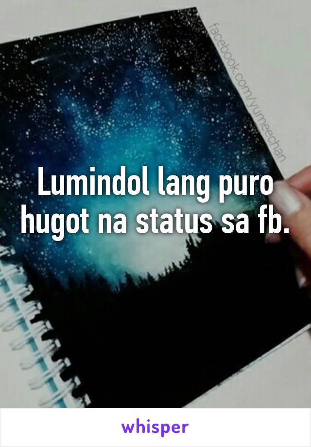 Lumindol lang puro hugot na status sa fb.