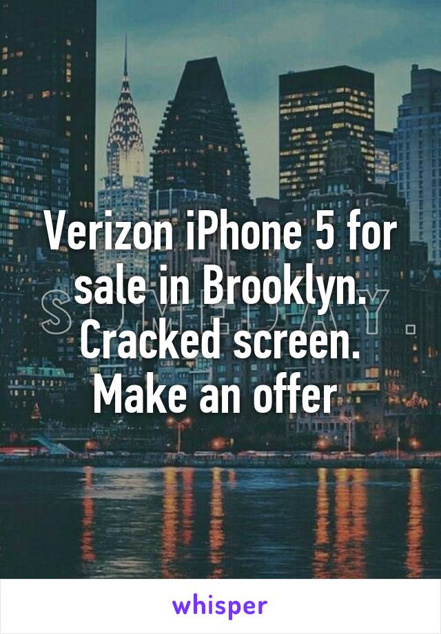 Verizon iPhone 5 for sale in Brooklyn. Cracked screen. Make an offer