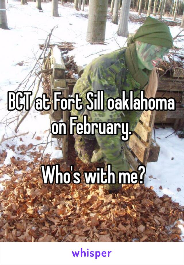 BCT at Fort Sill oaklahoma on February.   Who's with me?