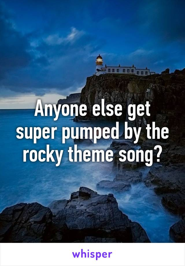 Anyone else get super pumped by the rocky theme song?