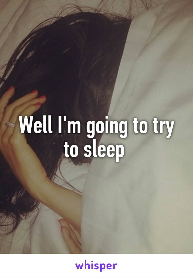 Well I'm going to try to sleep