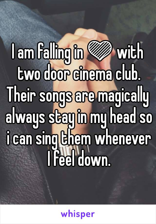 I am falling in 💜 with two door cinema club. Their songs are magically always stay in my head so i can sing them whenever I feel down.