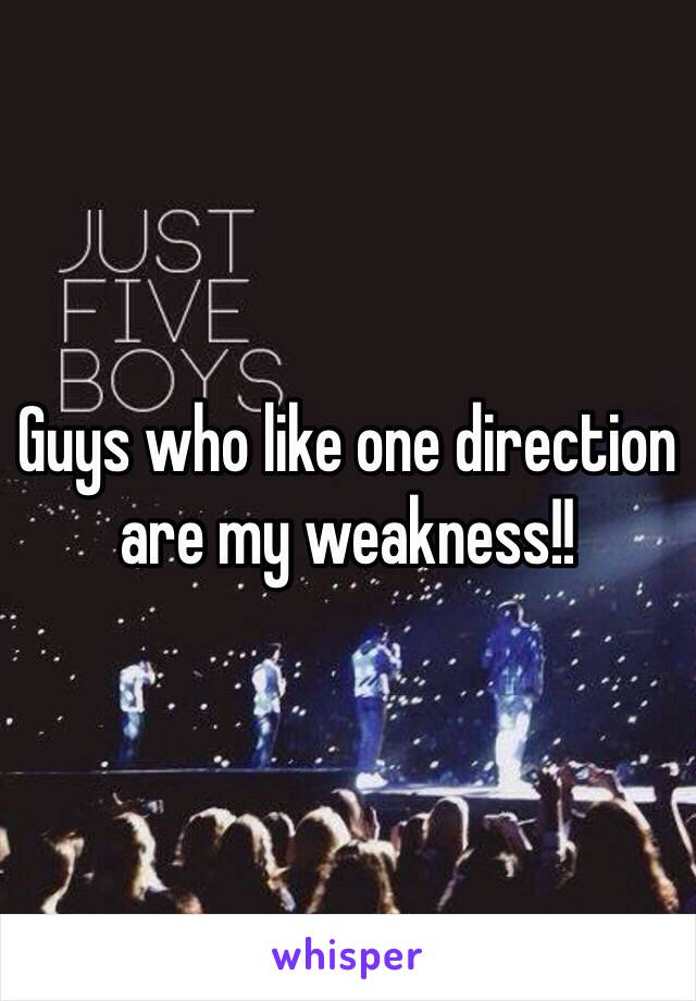 Guys who like one direction are my weakness!!