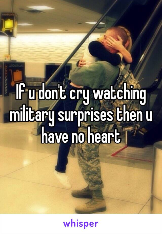 If u don't cry watching military surprises then u have no heart