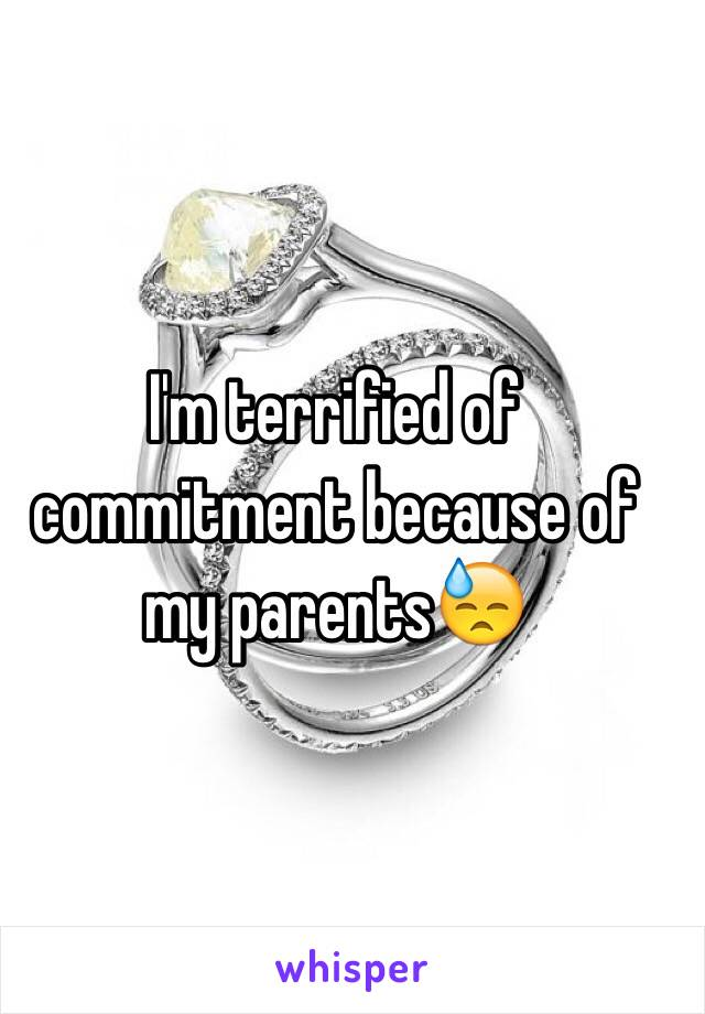 I'm terrified of commitment because of my parents😓