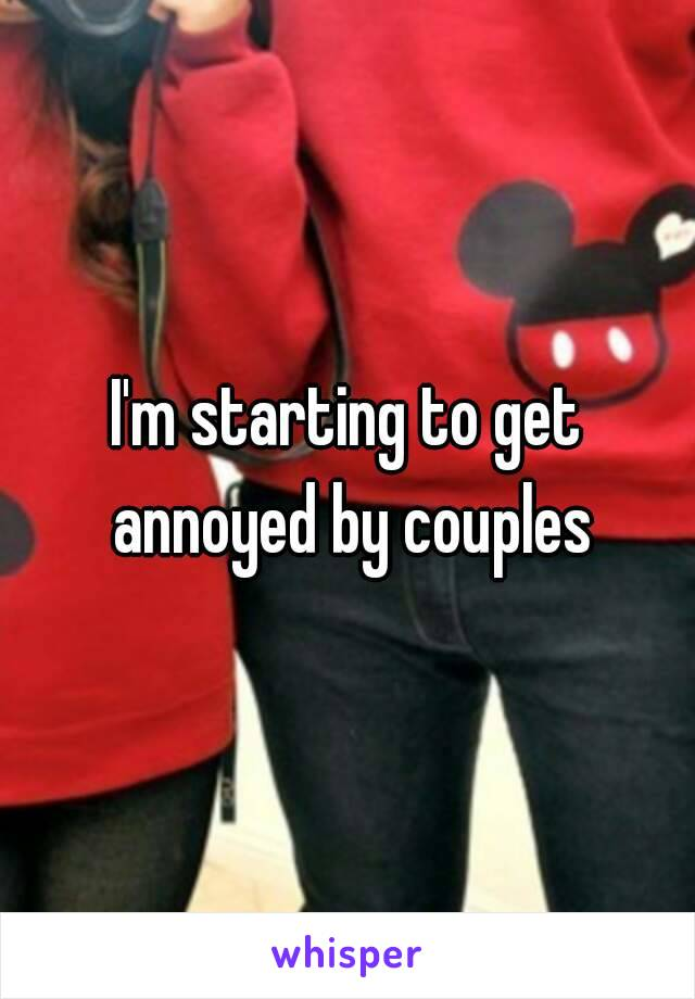 I'm starting to get annoyed by couples