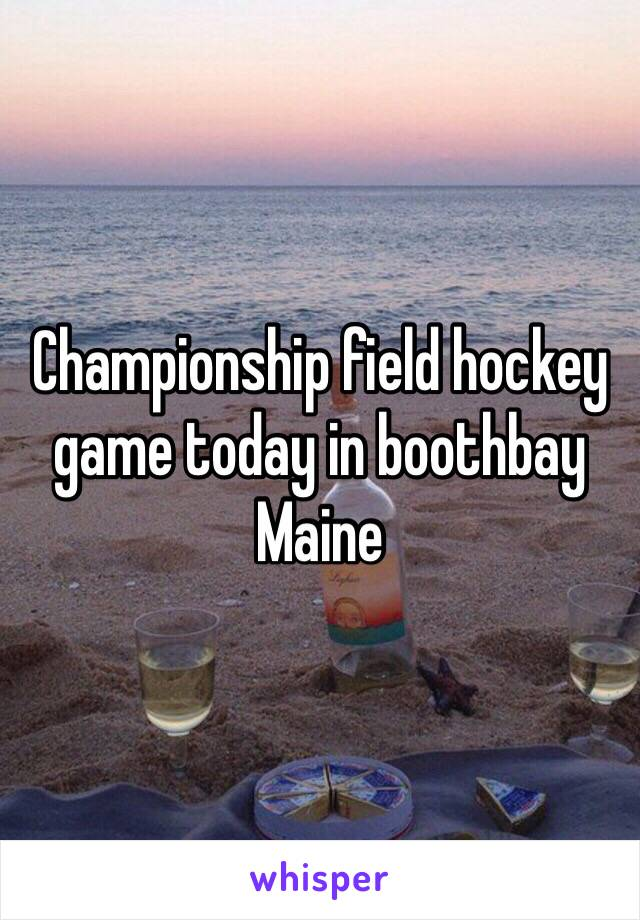 Championship field hockey game today in boothbay Maine