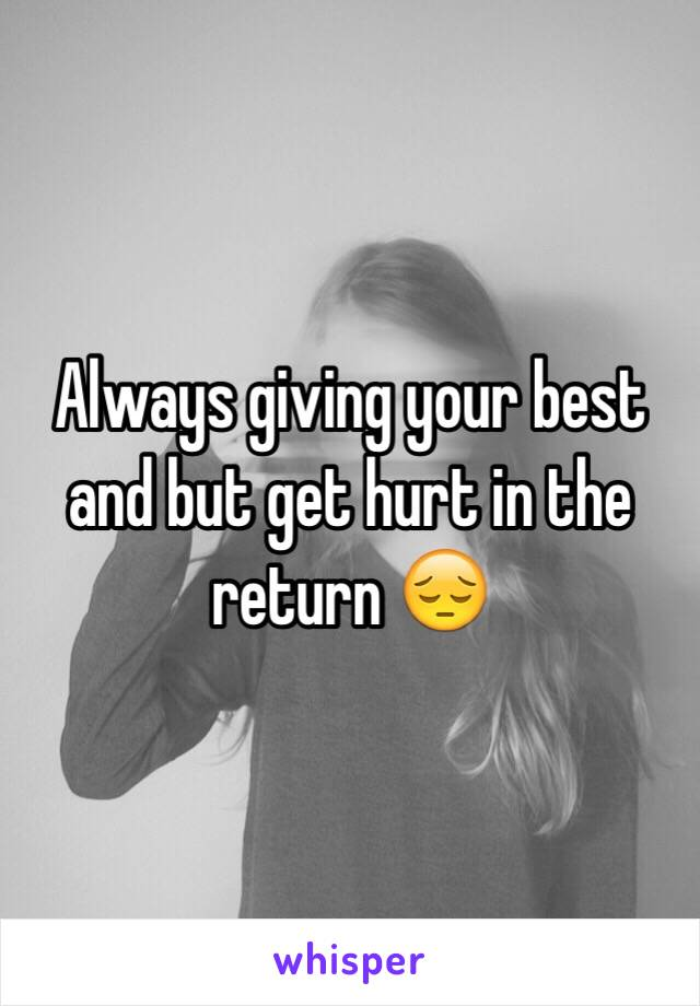 Always giving your best and but get hurt in the return 😔