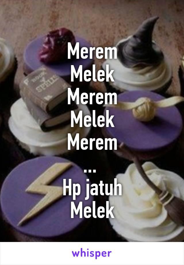 Merem Melek Merem Melek Merem ...  Hp jatuh Melek