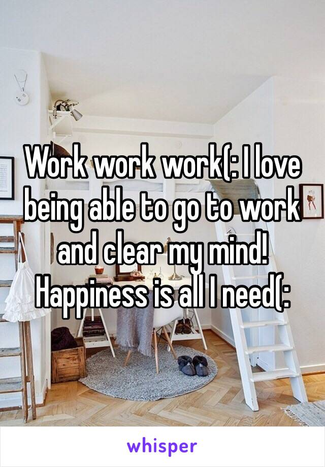 Work work work(: I love being able to go to work and clear my mind! Happiness is all I need(: