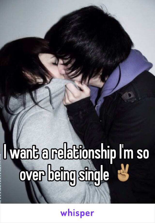 I want a relationship I'm so over being single ✌🏽️