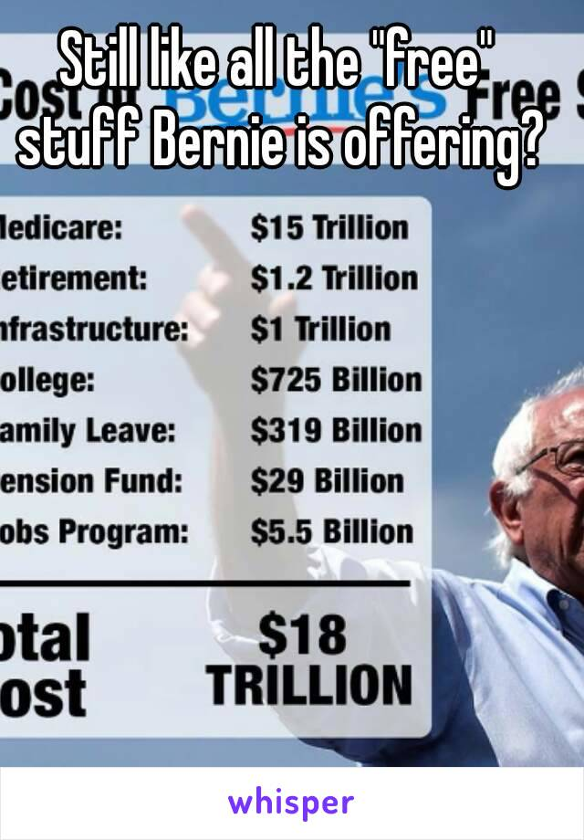 "Still like all the ""free"" stuff Bernie is offering?"