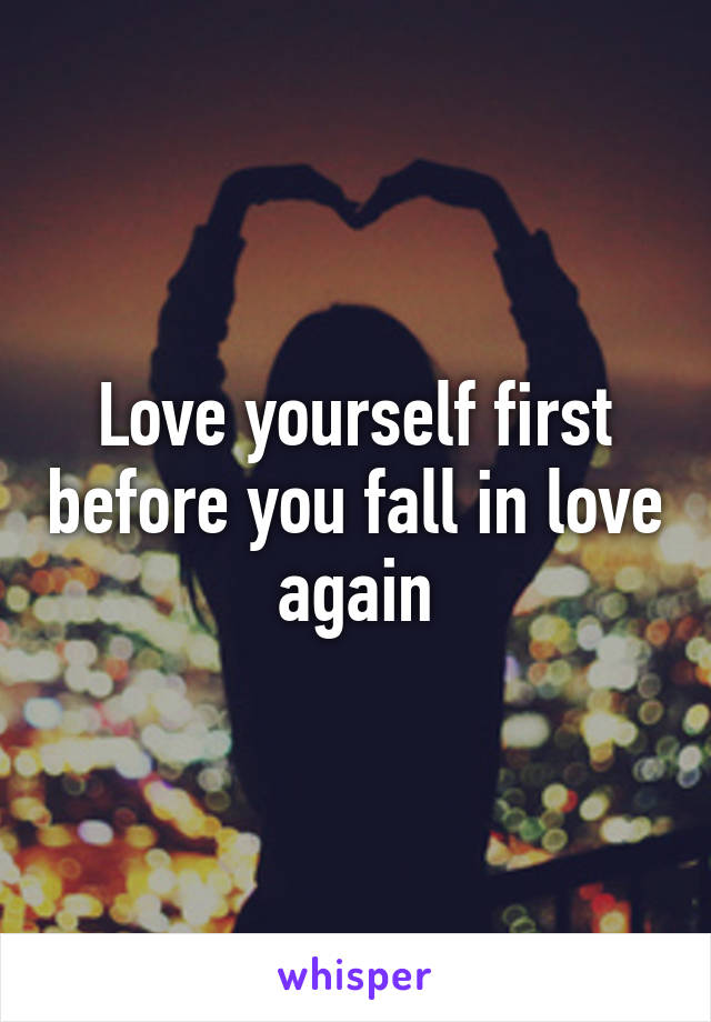 Love yourself first before you fall in love again