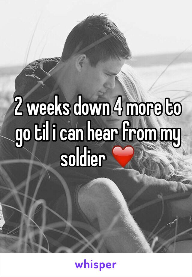 2 weeks down 4 more to go til i can hear from my soldier ❤️