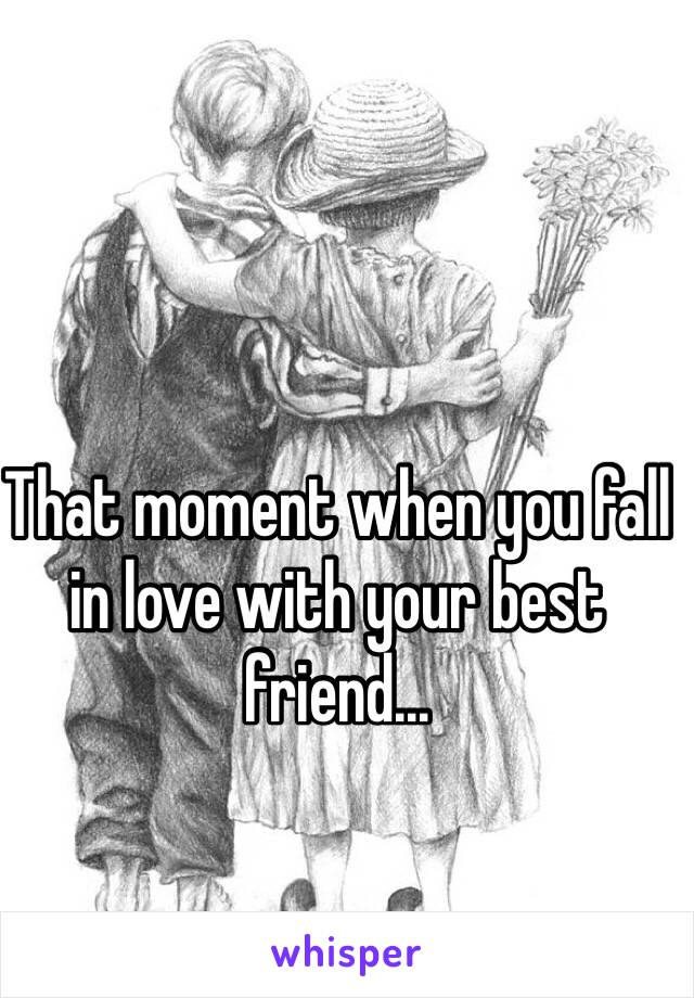 That moment when you fall in love with your best friend...