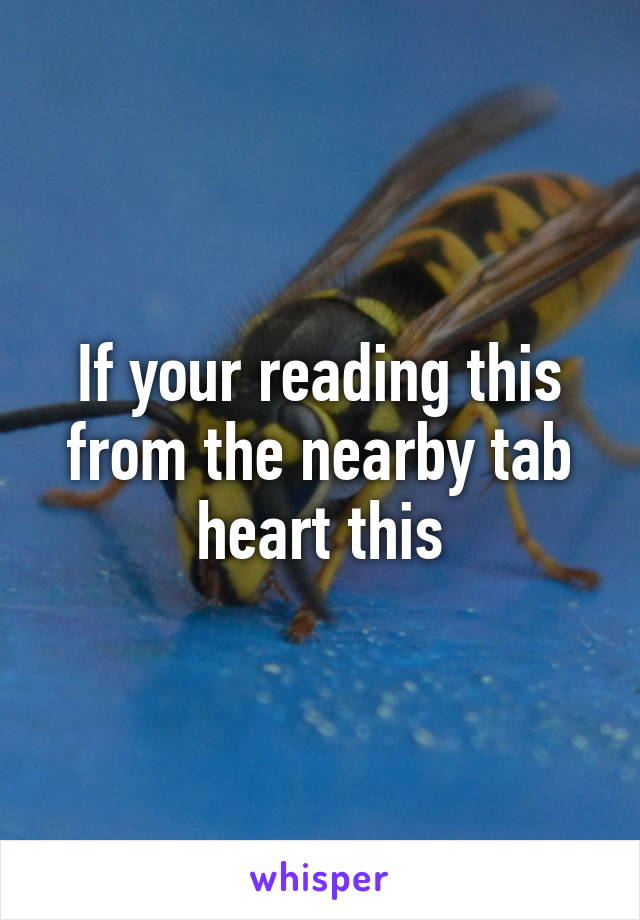 If your reading this from the nearby tab heart this