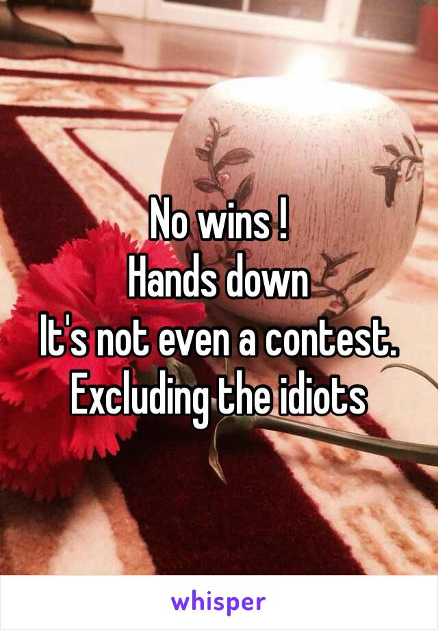 No wins !  Hands down  It's not even a contest.  Excluding the idiots