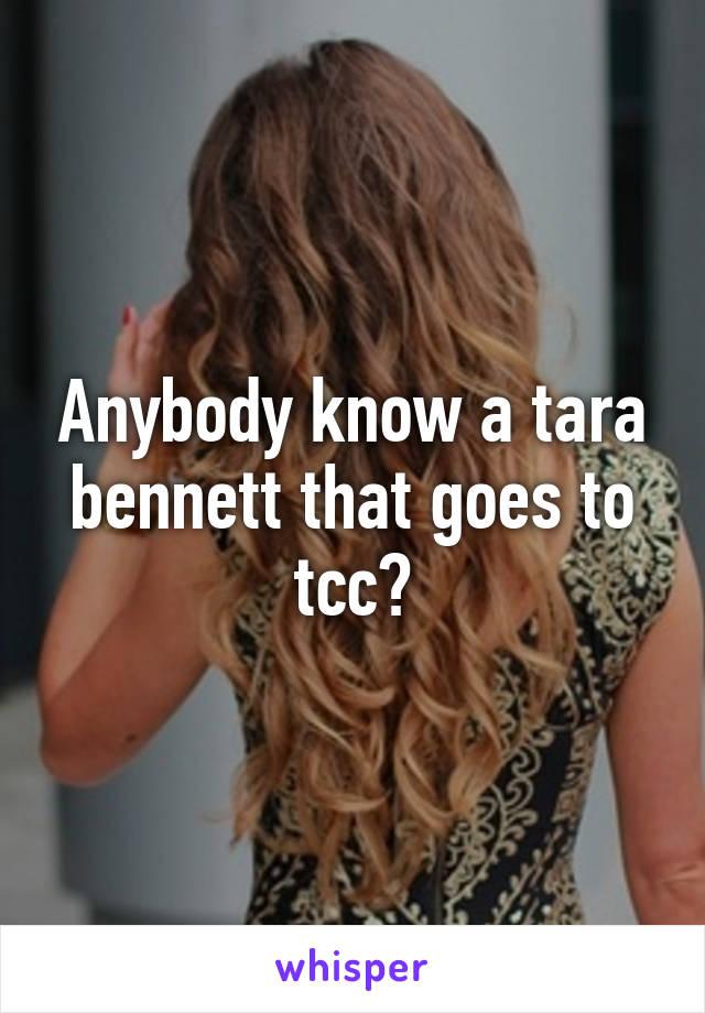 Anybody know a tara bennett that goes to tcc?