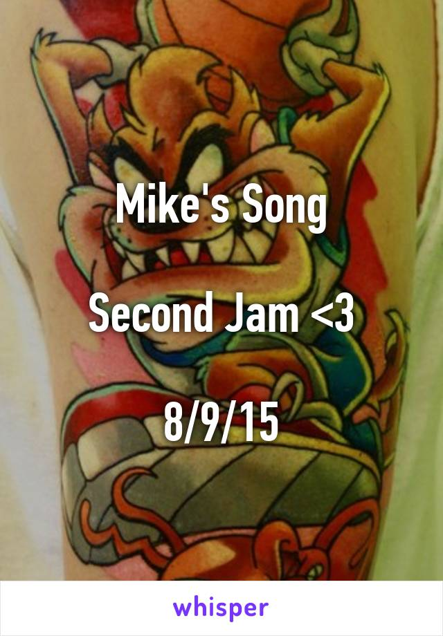 Mike's Song  Second Jam <3  8/9/15