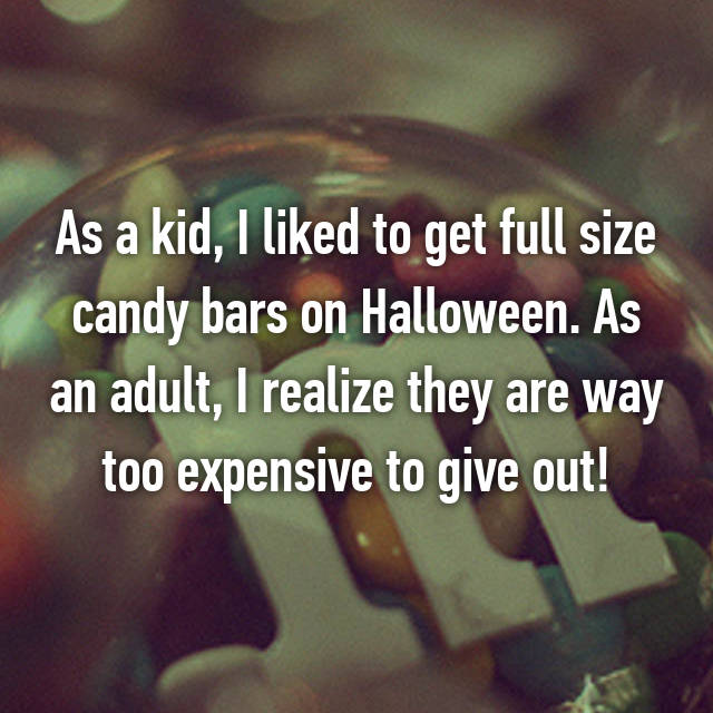 As a kid, I liked to get full size candy bars on Halloween. As an adult, I realize they are way too expensive to give out!