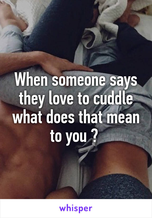 What Does It Mean To Cuddle