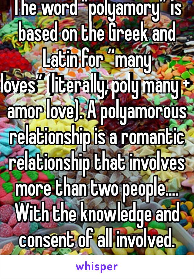 The Word Polyamory Is Based On The Greek And Latin For Many Loves