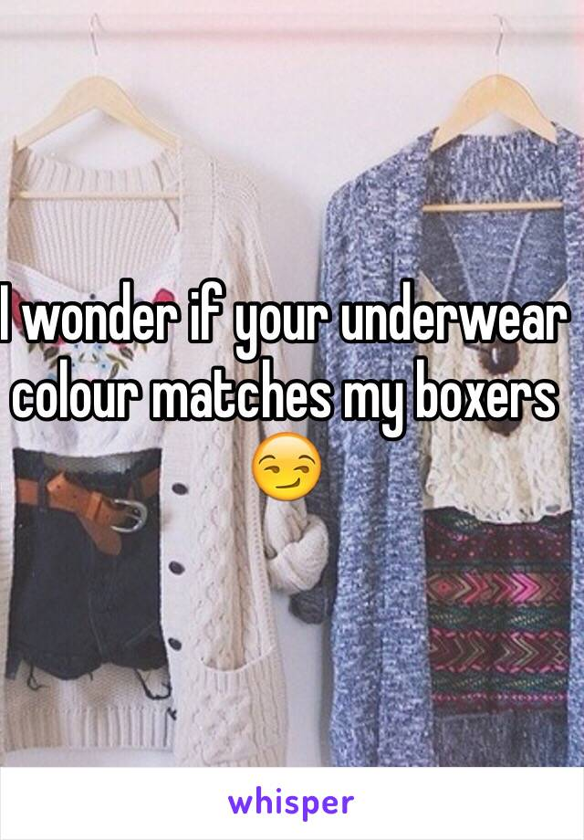 I wonder if your underwear colour matches my boxers 😏