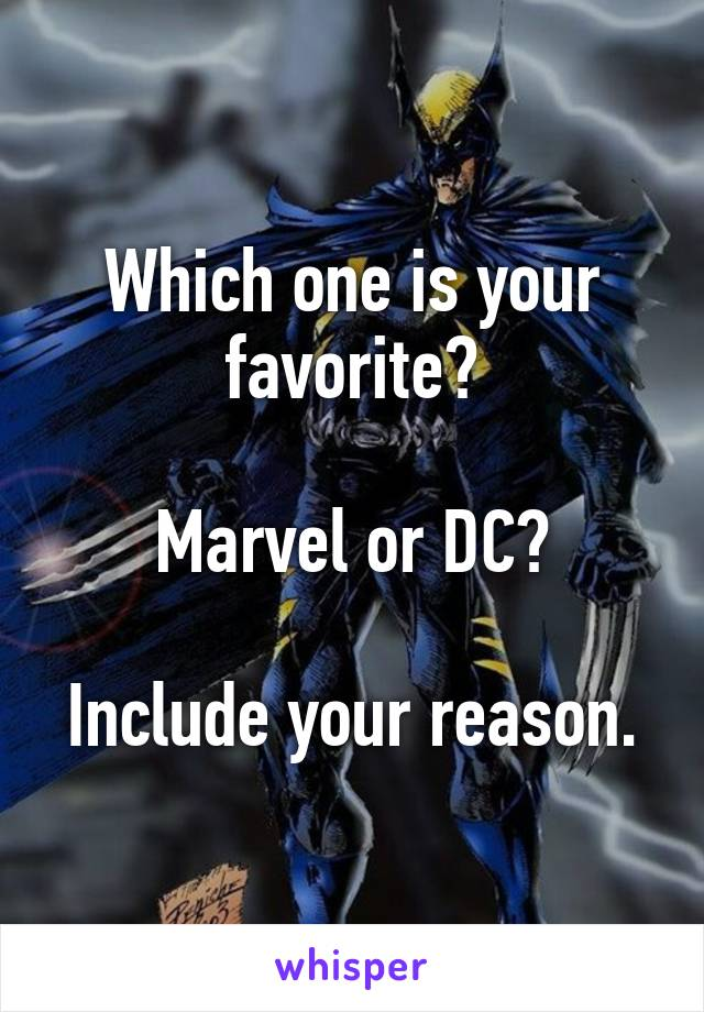 Which one is your favorite?  Marvel or DC?  Include your reason.