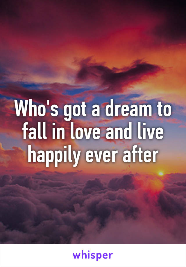 Who's got a dream to fall in love and live happily ever after