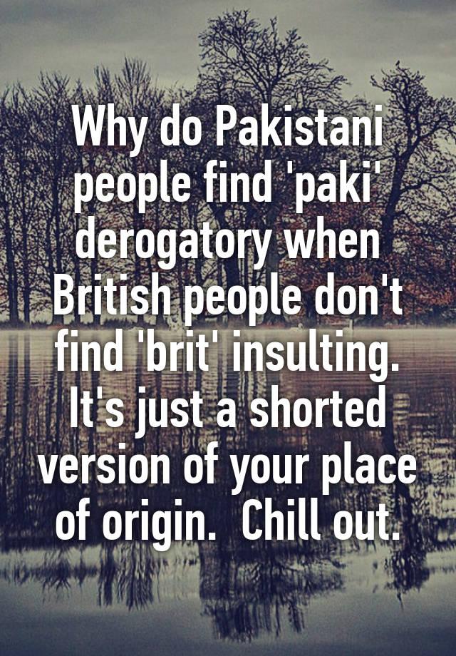 Why do Pakistani people find 'paki' derogatory when British