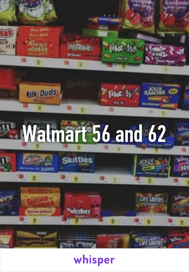 Walmart 56 and 62