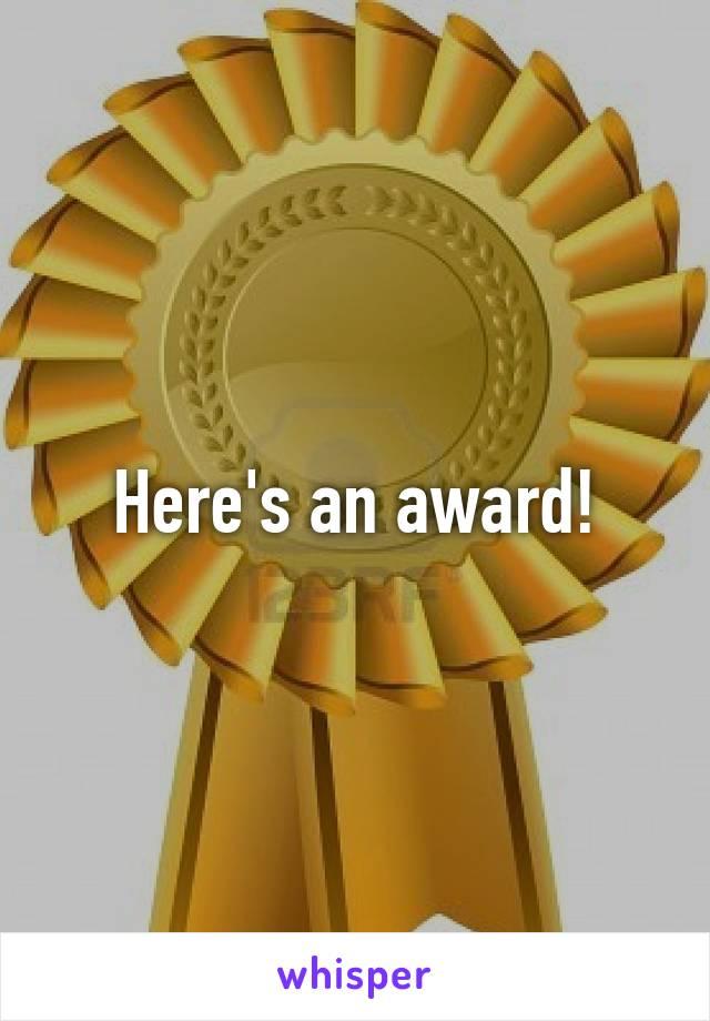 Here's an award!