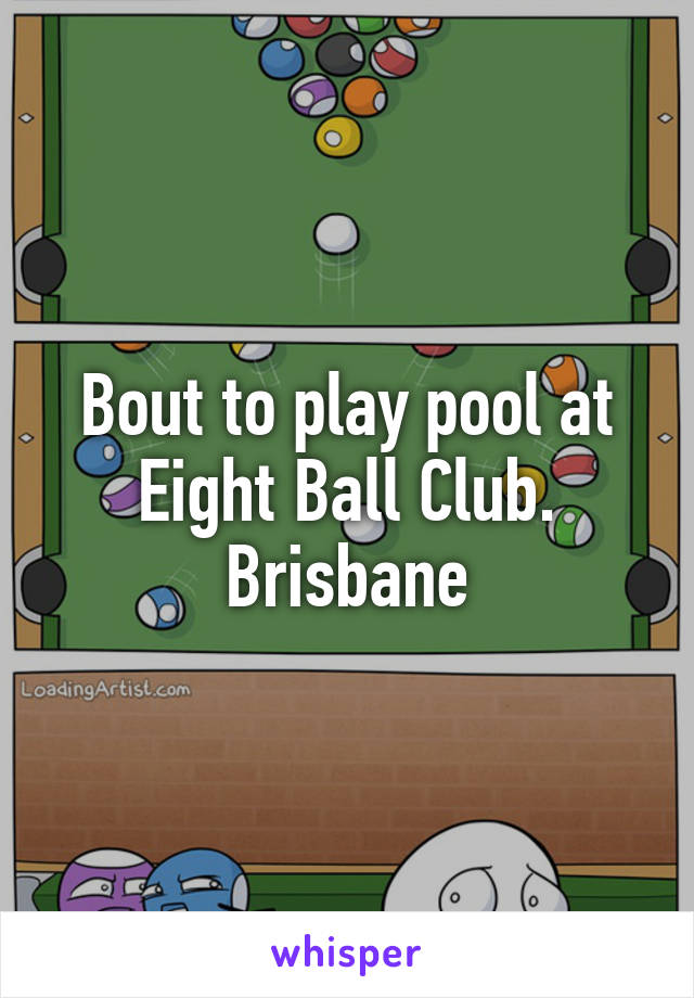 Bout to play pool at Eight Ball Club. Brisbane