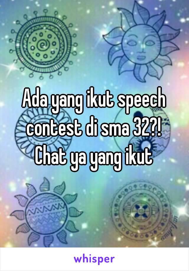 Ada yang ikut speech contest di sma 32?!  Chat ya yang ikut