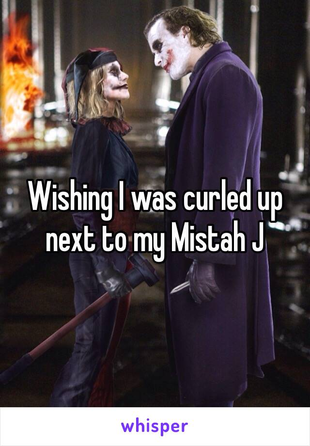 Wishing I was curled up next to my Mistah J