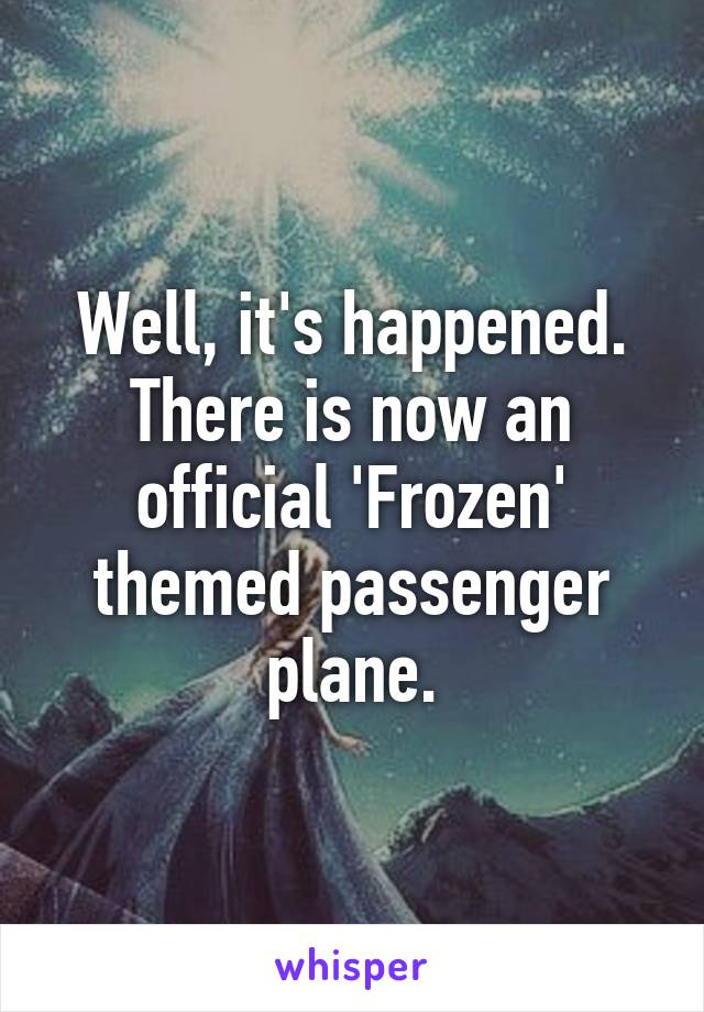 Well, it's happened. There is now an official 'Frozen' themed passenger plane.