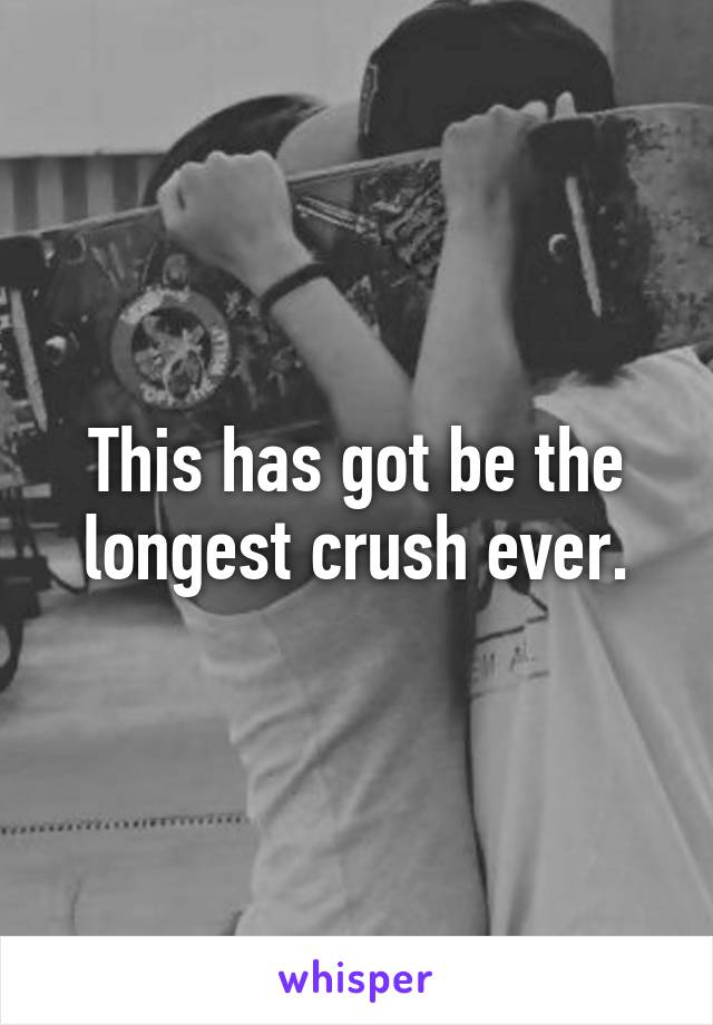 This has got be the longest crush ever.
