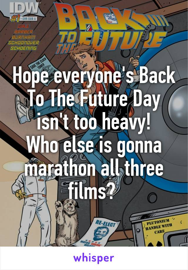 Hope everyone's Back To The Future Day isn't too heavy! Who else is gonna marathon all three films?