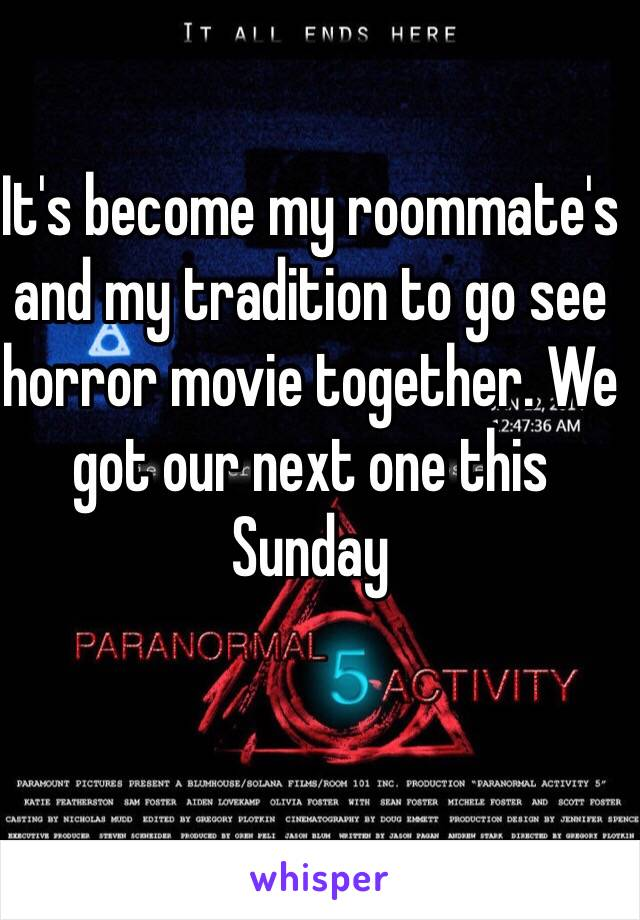 It's become my roommate's and my tradition to go see horror movie together. We got our next one this Sunday