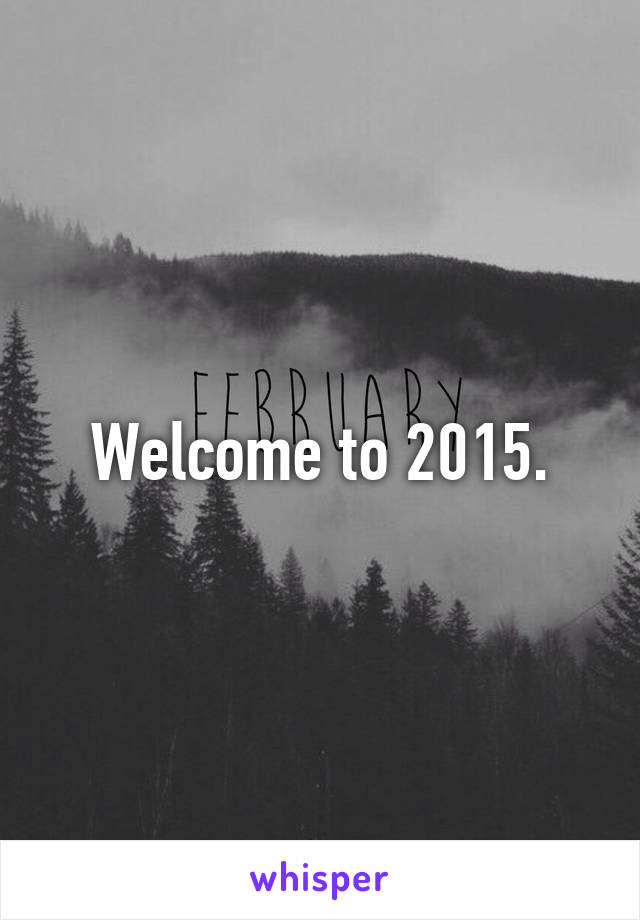 Welcome to 2015.